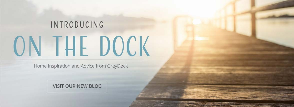 GreyDock Blog Ideas Home Inspiration