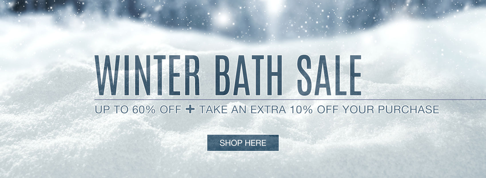 Save an extra 10% on all items during our Winter Bathroom Sale